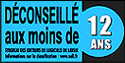 Not Recommended under 12 years old (Syndicat des éditeurs de logiciels de loisirs - France)
